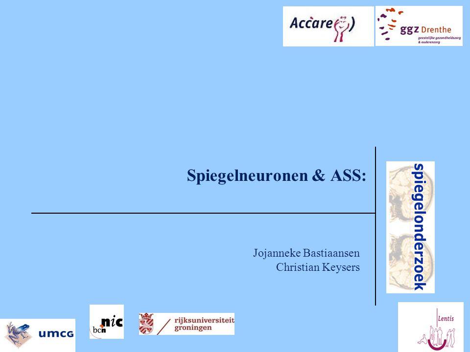 Spiegelneuronen & ASS: Jojanneke Bastiaansen Christian Keysers