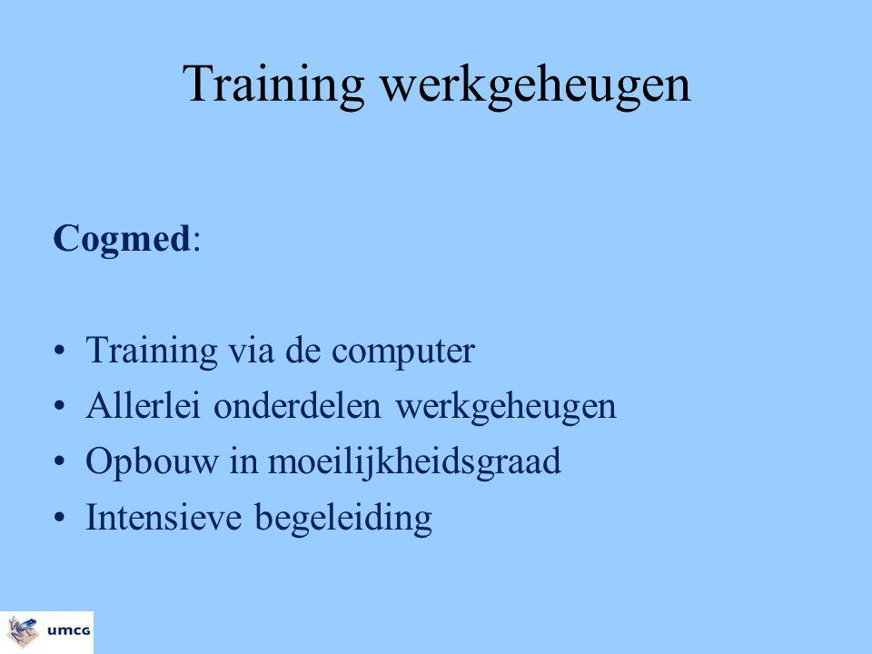 Training werkgeheugen Cogmed: Training via de computer Allerlei onderdelen werkgeheugen Opbouw in moeilijkheidsgraad Intensieve begeleiding