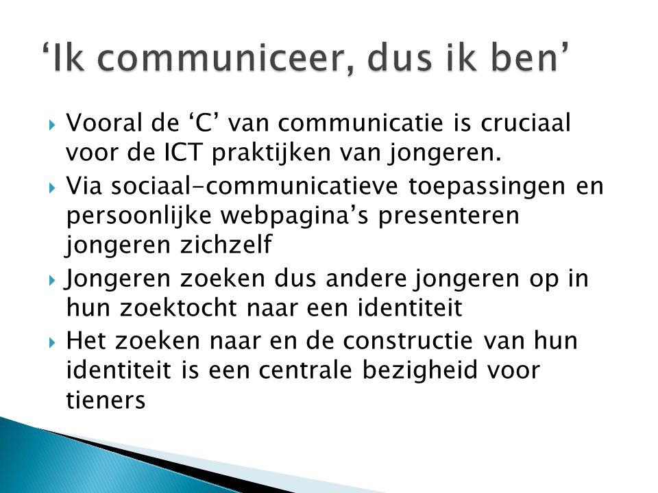  Vooral de 'C' van communicatie is cruciaal voor de ICT praktijken van jongeren.