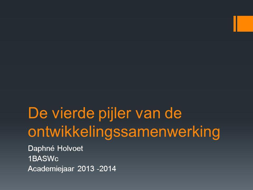 De vierde pijler van de ontwikkelingssamenwerking Daphné Holvoet 1BASWc Academiejaar 2013 -2014