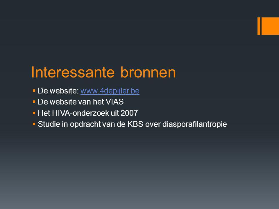 Interessante bronnen  De website: www.4depijler.bewww.4depijler.be  De website van het VIAS  Het HIVA-onderzoek uit 2007  Studie in opdracht van de KBS over diasporafilantropie