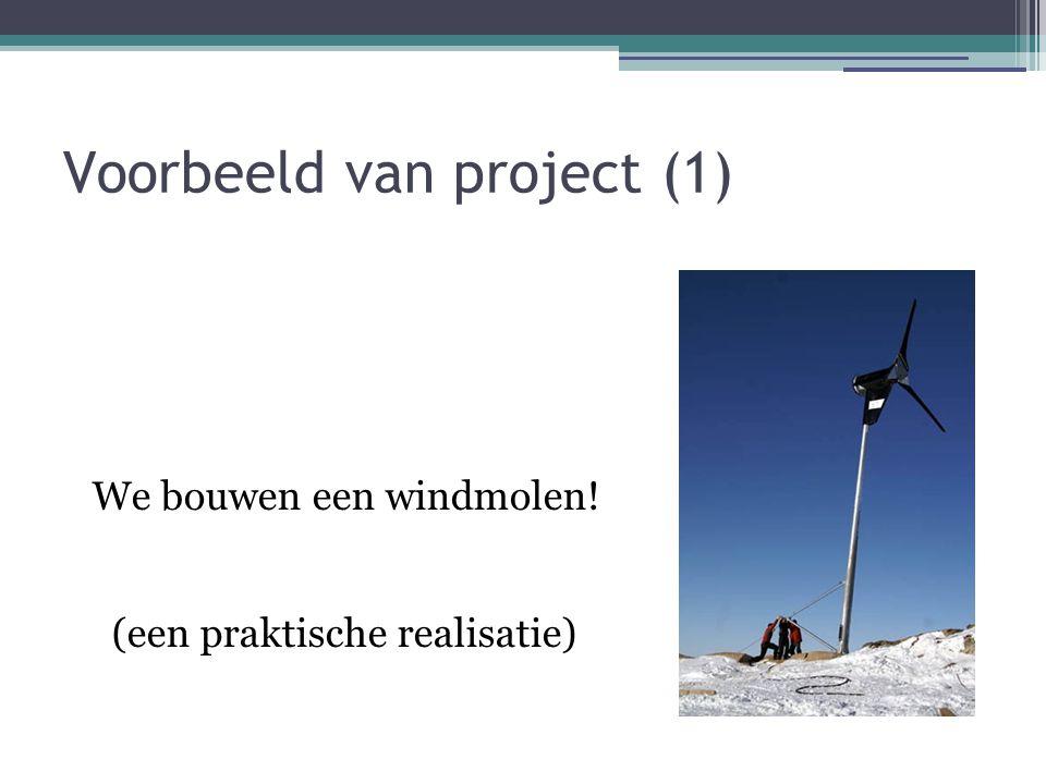 Voorbeeld van project (1) We bouwen een windmolen! (een praktische realisatie)