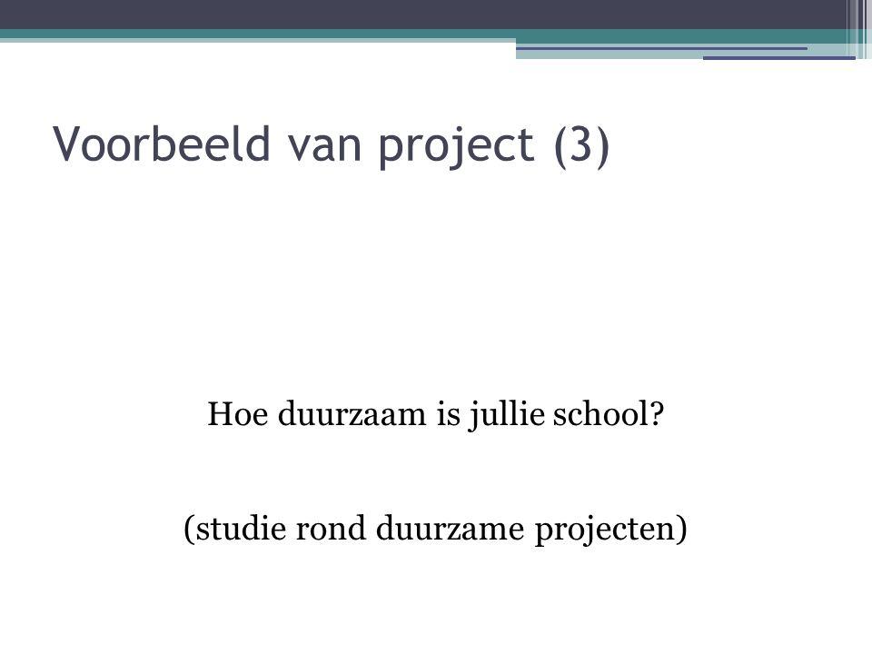 Voorbeeld van project (3) Hoe duurzaam is jullie school? (studie rond duurzame projecten)
