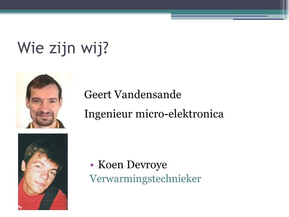 Wie zijn wij? Geert Vandensande Ingenieur micro-elektronica Koen Devroye Verwarmingstechnieker