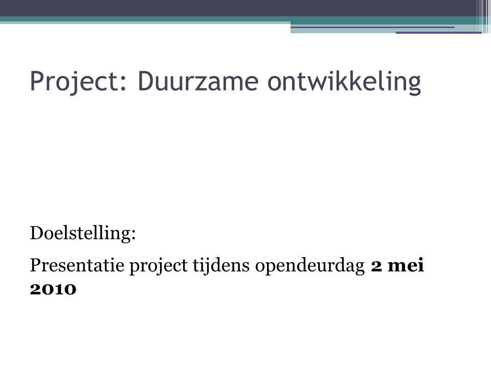 Project: Duurzame ontwikkeling Doelstelling: Presentatie project tijdens opendeurdag 2 mei 2010