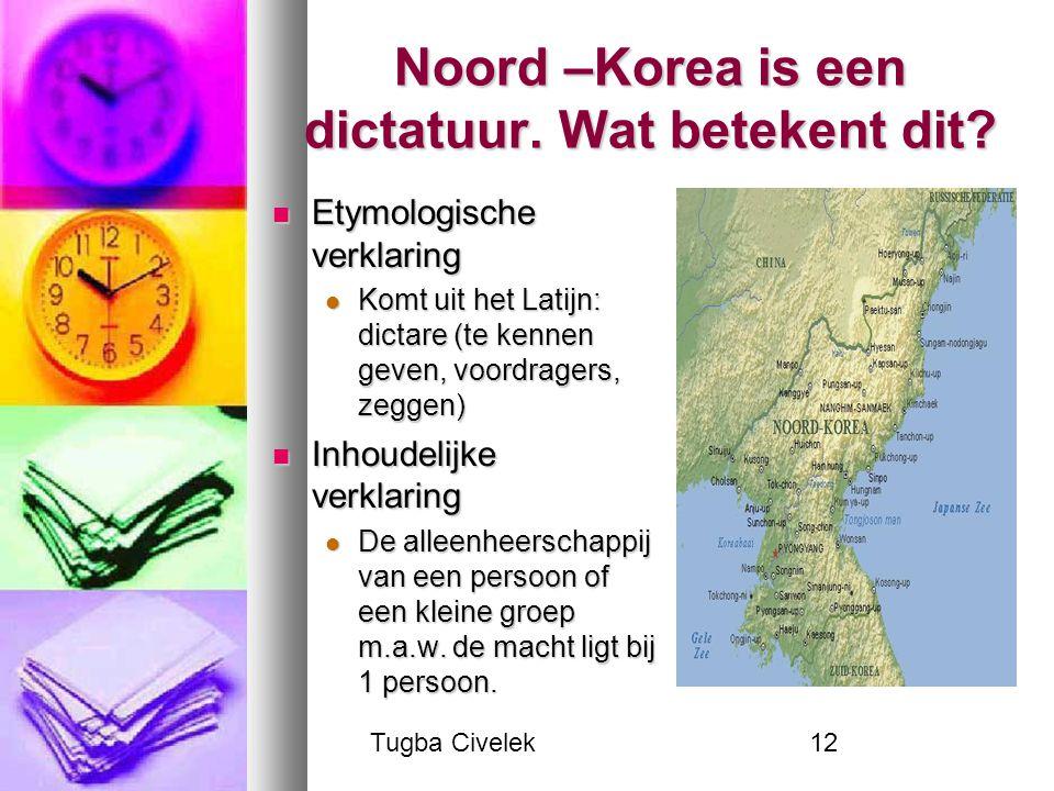 Tugba Civelek12 Noord –Korea is een dictatuur. Wat betekent dit? Etymologische verklaring Etymologische verklaring Komt uit het Latijn: dictare (te ke