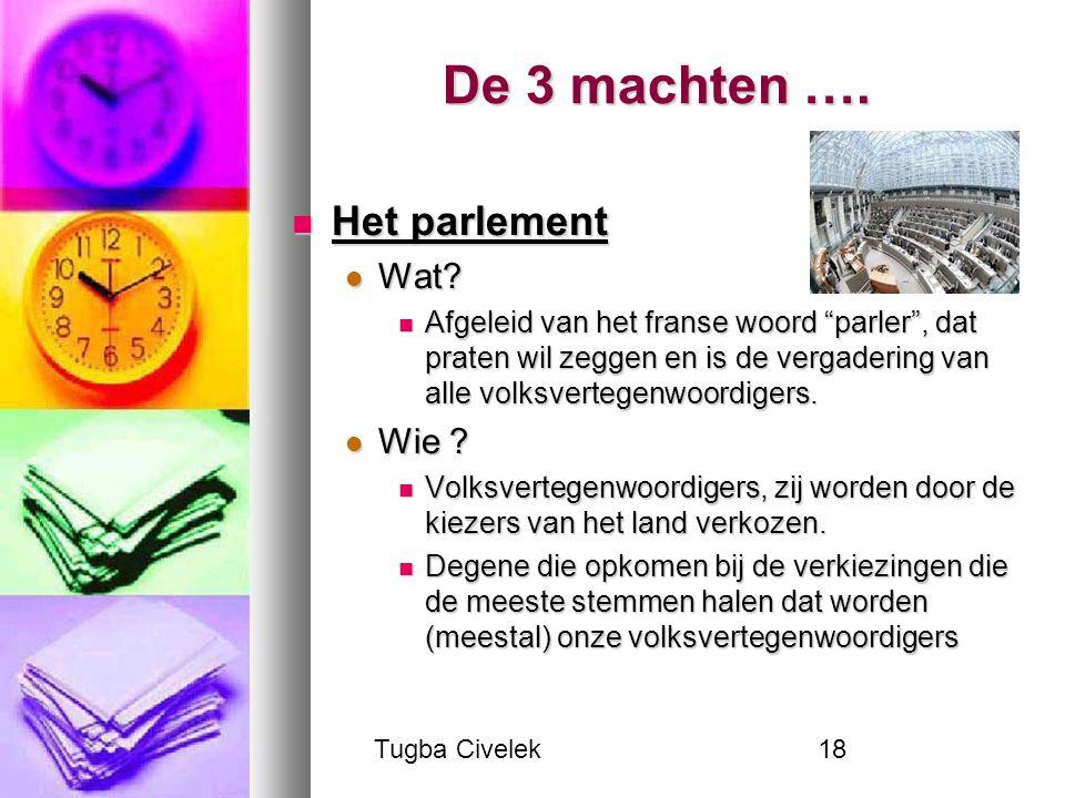 """Tugba Civelek18 De 3 machten …. Het parlement Het parlement Wat? Wat? Afgeleid van het franse woord """"parler"""", dat praten wil zeggen en is de vergaderi"""
