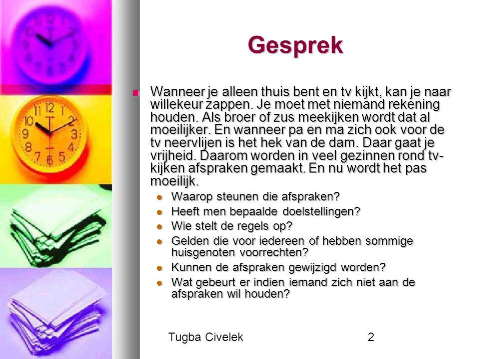 Tugba Civelek2 Gesprek Wanneer je alleen thuis bent en tv kijkt, kan je naar willekeur zappen.