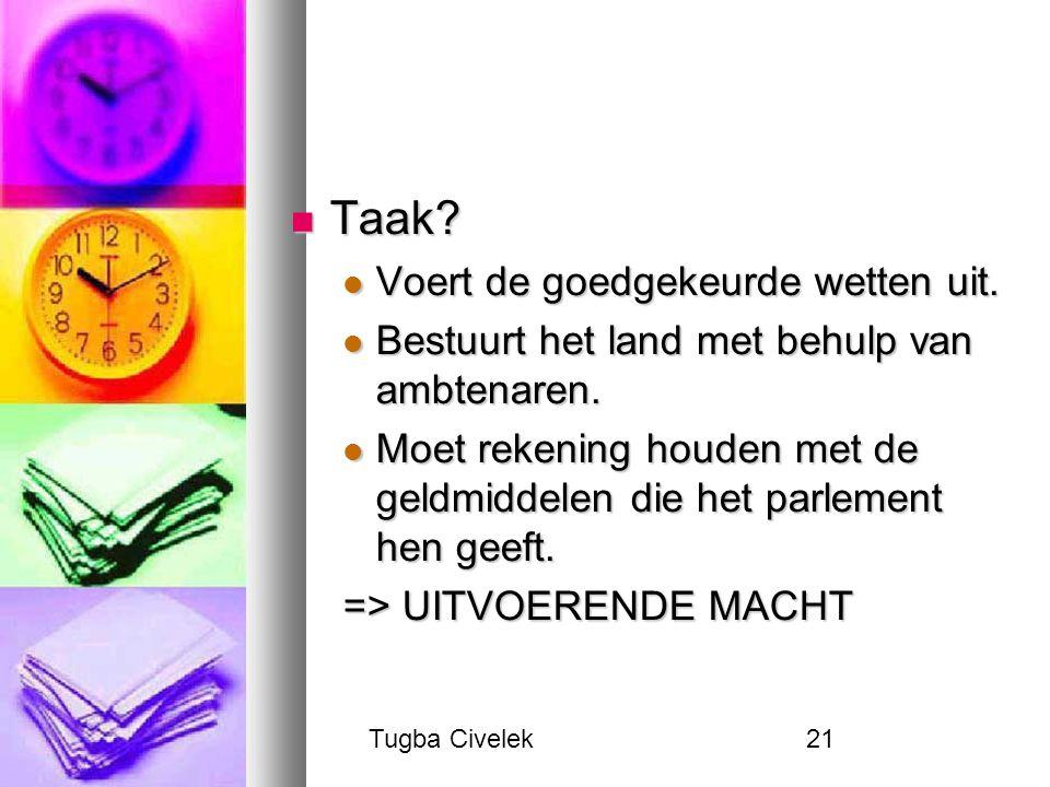 Tugba Civelek21 Taak. Taak. Voert de goedgekeurde wetten uit.