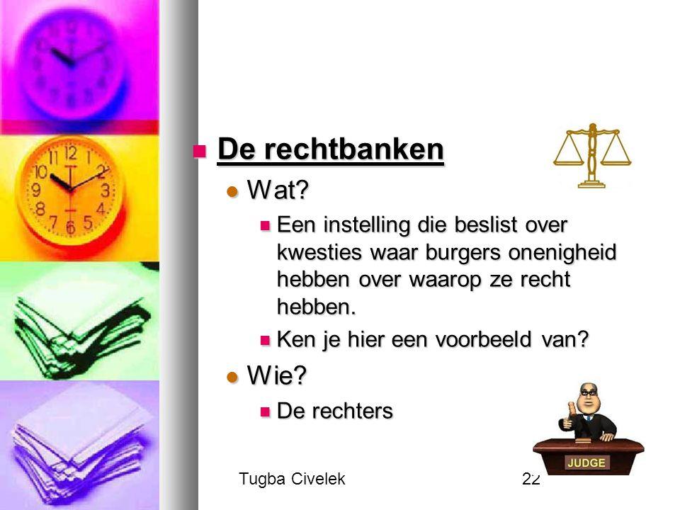 Tugba Civelek22 De rechtbanken De rechtbanken Wat? Wat? Een instelling die beslist over kwesties waar burgers onenigheid hebben over waarop ze recht h