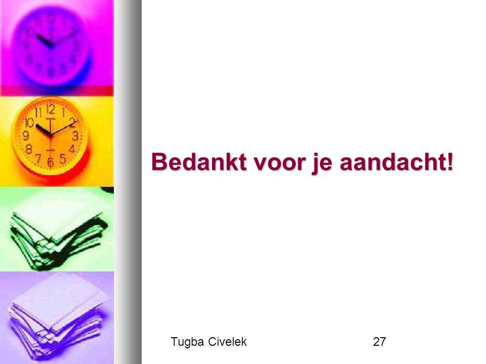 Tugba Civelek27 Bedankt voor je aandacht!