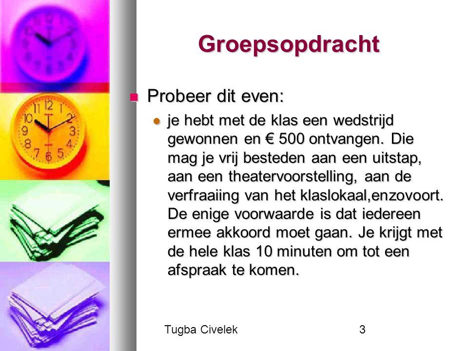 Tugba Civelek3 Groepsopdracht Probeer dit even: Probeer dit even: je hebt met de klas een wedstrijd gewonnen en € 500 ontvangen. Die mag je vrij beste