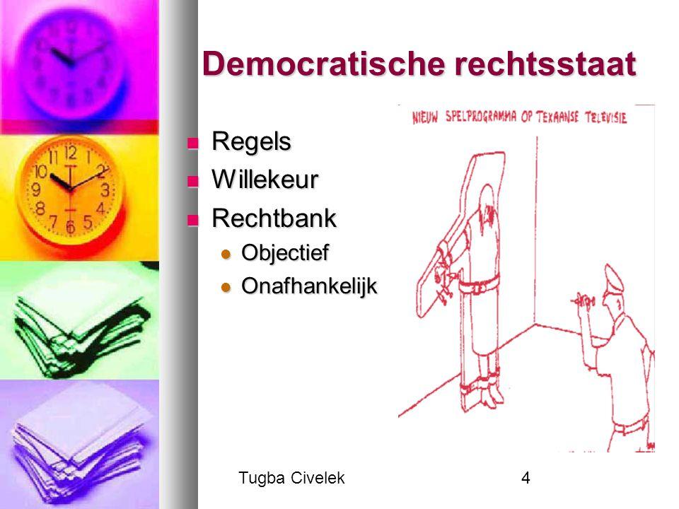 Tugba Civelek4 Democratische rechtsstaat Regels Regels Willekeur Willekeur Rechtbank Rechtbank Objectief Objectief Onafhankelijk Onafhankelijk