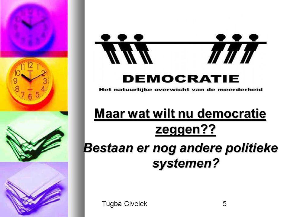 Tugba Civelek5 Maar wat wilt nu democratie zeggen?? Bestaan er nog andere politieke systemen?
