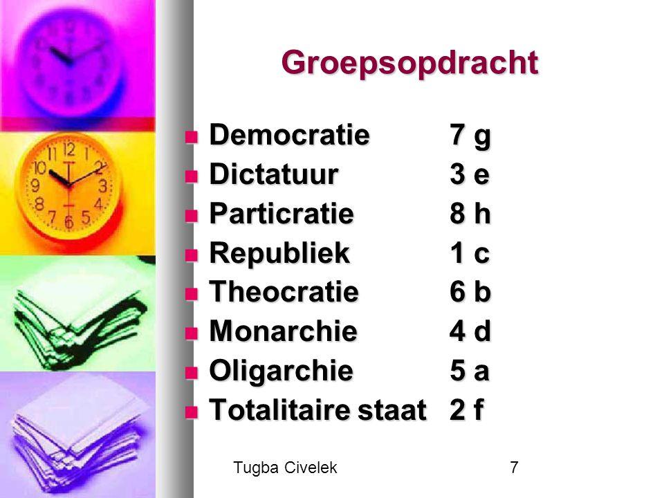 Tugba Civelek7 Groepsopdracht Democratie 7 g Democratie 7 g Dictatuur 3 e Dictatuur 3 e Particratie 8 h Particratie 8 h Republiek 1 c Republiek 1 c Th
