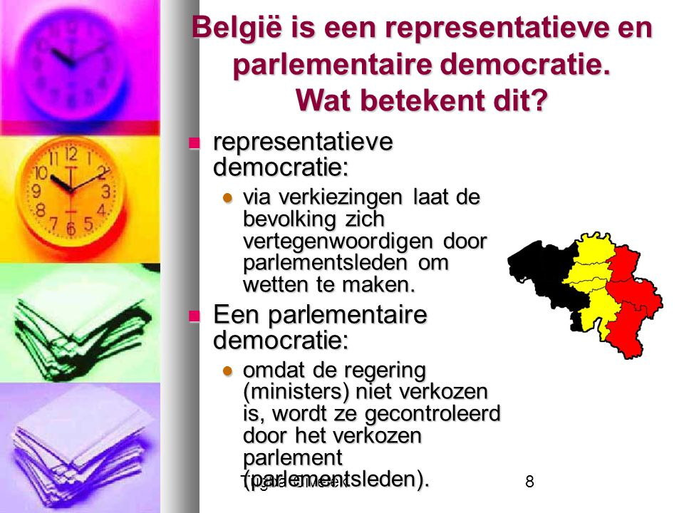 Tugba Civelek8 België is een representatieve en parlementaire democratie. Wat betekent dit? representatieve democratie: representatieve democratie: vi