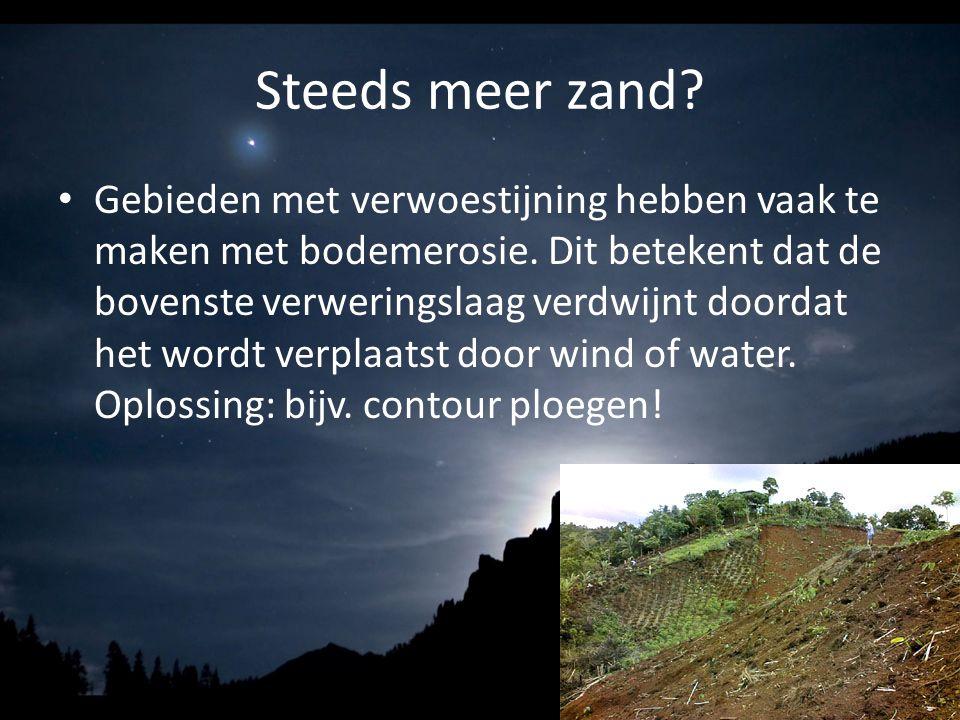 Steeds meer zand? Gebieden met verwoestijning hebben vaak te maken met bodemerosie. Dit betekent dat de bovenste verweringslaag verdwijnt doordat het