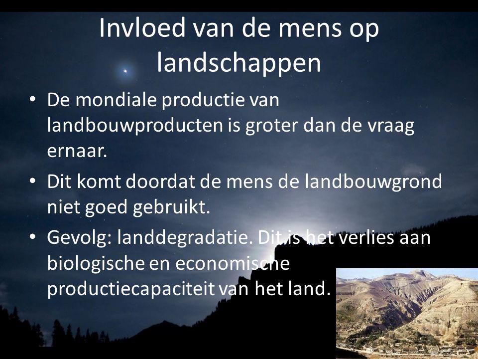Invloed van de mens op landschappen De mondiale productie van landbouwproducten is groter dan de vraag ernaar. Dit komt doordat de mens de landbouwgro