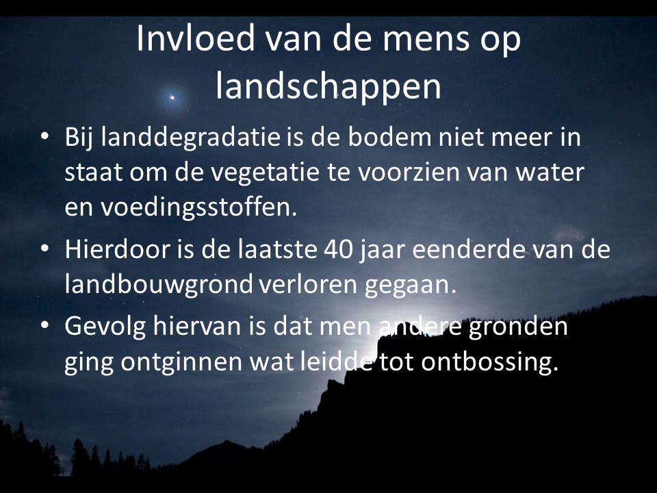 Invloed van de mens op landschappen Bij landdegradatie is de bodem niet meer in staat om de vegetatie te voorzien van water en voedingsstoffen. Hierdo