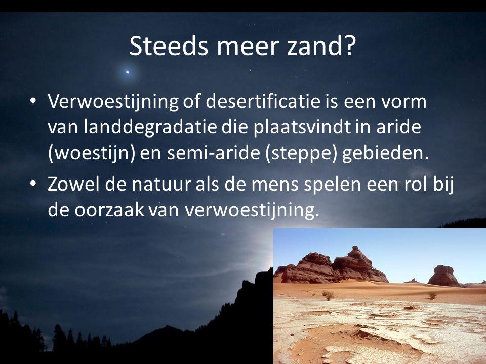Steeds meer zand? Verwoestijning of desertificatie is een vorm van landdegradatie die plaatsvindt in aride (woestijn) en semi-aride (steppe) gebieden.