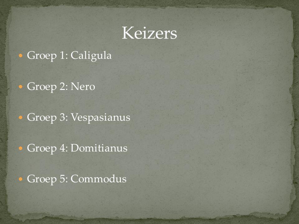 Groep 1: Caligula Groep 2: Nero Groep 3: Vespasianus Groep 4: Domitianus Groep 5: Commodus