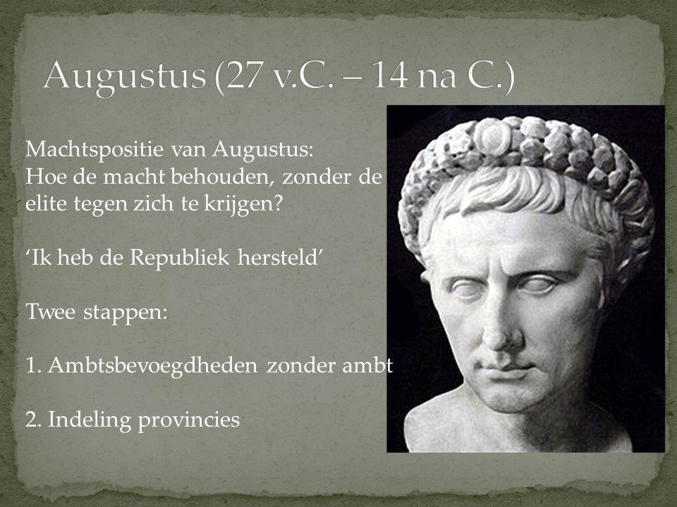 Machtspositie van Augustus: Hoe de macht behouden, zonder de elite tegen zich te krijgen? 'Ik heb de Republiek hersteld' Twee stappen: 1. Ambtsbevoegd