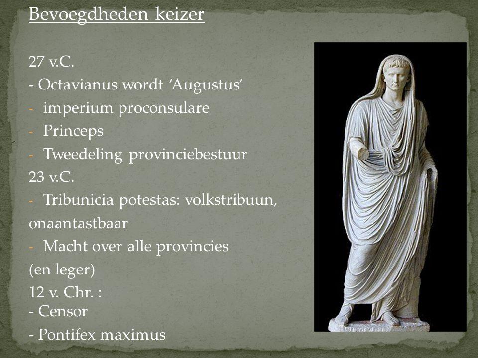 Bevoegdheden keizer 27 v.C. - Octavianus wordt 'Augustus' - imperium proconsulare - Princeps - Tweedeling provinciebestuur 23 v.C. - Tribunicia potest