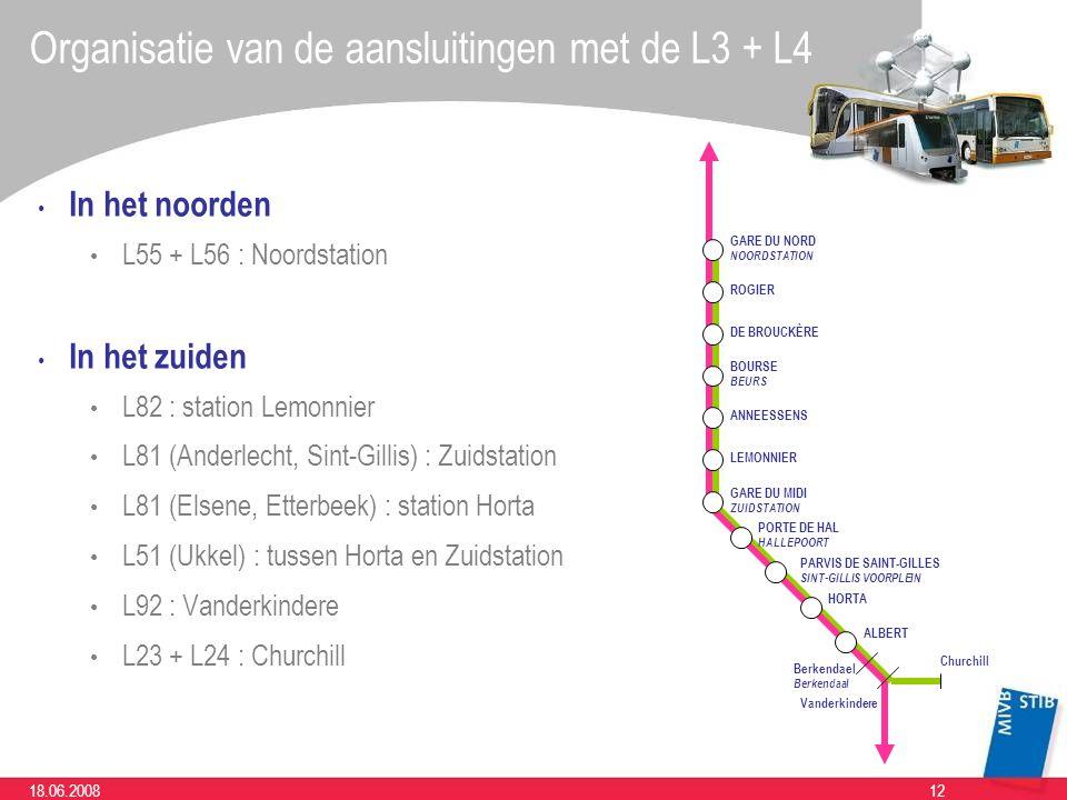 1218.06.2008 Organisatie van de aansluitingen met de L3 + L4 In het noorden L55 + L56 : Noordstation In het zuiden L82 : station Lemonnier L81 (Anderlecht, Sint-Gillis) : Zuidstation L81 (Elsene, Etterbeek) : station Horta L51 (Ukkel) : tussen Horta en Zuidstation L92 : Vanderkindere L23 + L24 : Churchill GARE DU NORD NOORDSTATION BOURSE BEURS PARVIS DE SAINT-GILLES SINT-GILLIS VOORPLEIN ALBERT ANNEESSENS DE BROUCKÈRE LEMONNIER ROGIER HORTA PORTE DE HAL HALLEPOORT GARE DU MIDI ZUIDSTATION Berkendael Berkendaal Vanderkindere Churchill
