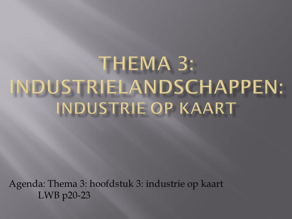 Agenda: Thema 3: hoofdstuk 3: industrie op kaart LWB p20-23