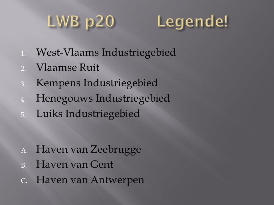 1. West-Vlaams Industriegebied 2. Vlaamse Ruit 3. Kempens Industriegebied 4. Henegouws Industriegebied 5. Luiks Industriegebied A. Haven van Zeebrugge