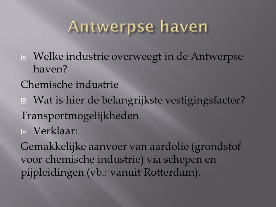  Welke industrie overweegt in de Antwerpse haven? Chemische industrie  Wat is hier de belangrijkste vestigingsfactor? Transportmogelijkheden  Verkl