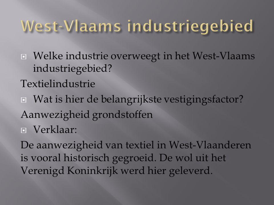  Welke industrie overweegt in het West-Vlaams industriegebied? Textielindustrie  Wat is hier de belangrijkste vestigingsfactor? Aanwezigheid grondst