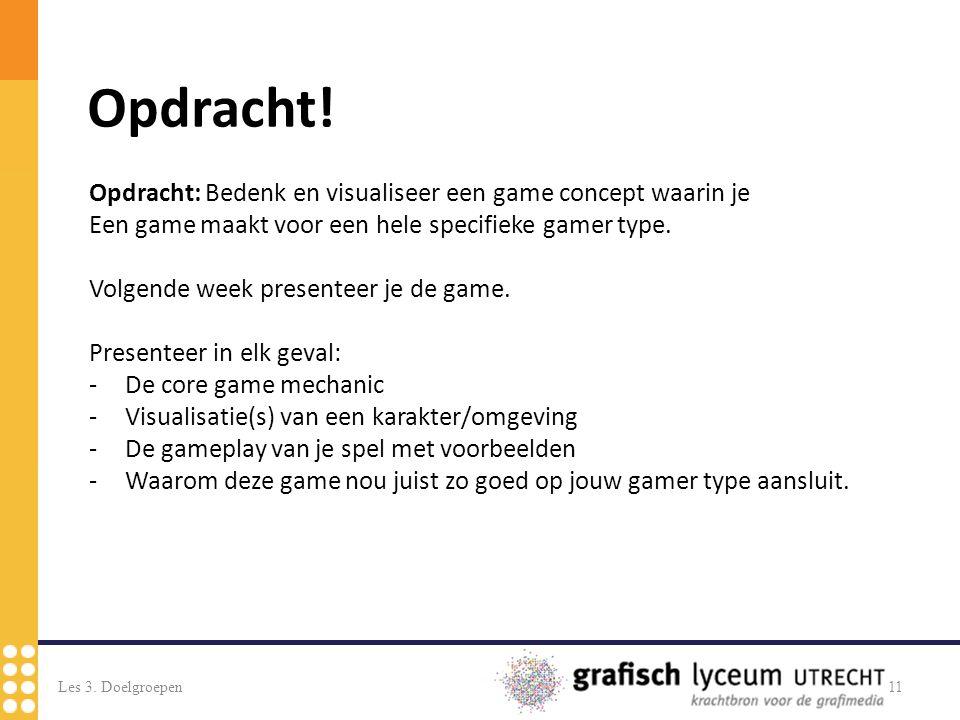 Les 3. Doelgroepen11 Opdracht: Bedenk en visualiseer een game concept waarin je Een game maakt voor een hele specifieke gamer type. Volgende week pres