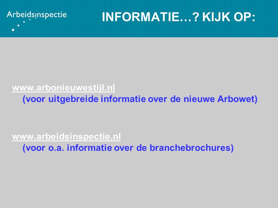 INFORMATIE…? KIJK OP: www.arbonieuwestijl.nl www.arbonieuwestijl.nl (voor uitgebreide informatie over de nieuwe Arbowet) www.arbeidsinspectie.nl www.a