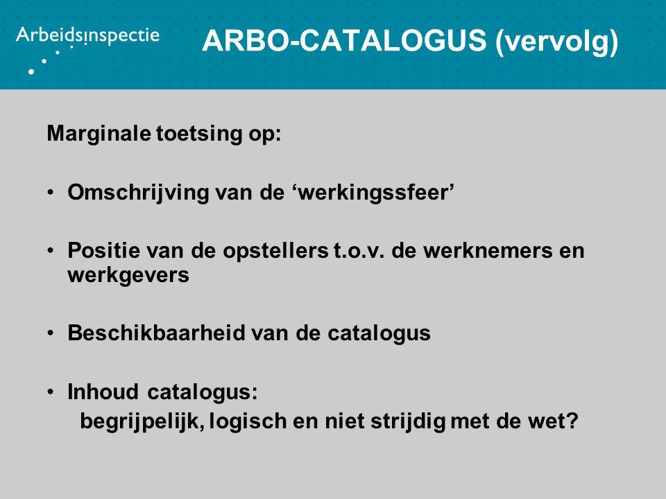 ARBO-CATALOGUS (vervolg) Marginale toetsing op: Omschrijving van de 'werkingssfeer' Positie van de opstellers t.o.v. de werknemers en werkgevers Besch