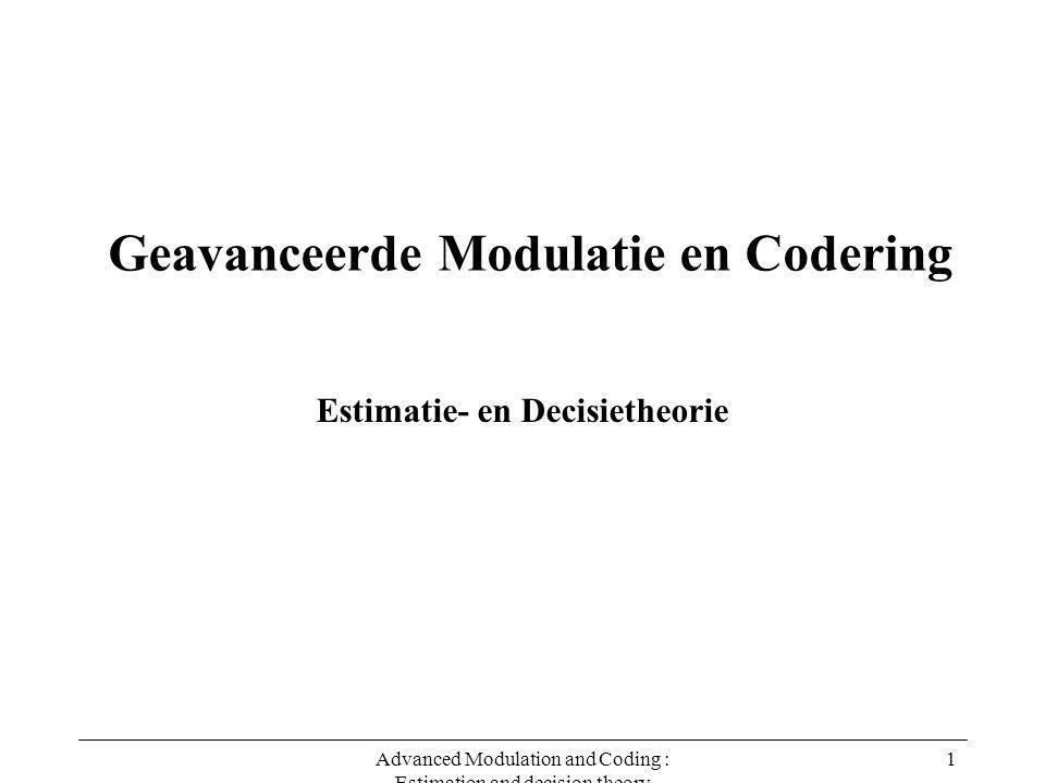 Advanced Modulation and Coding : Estimation and decision theory 22 Estimatie Beschouw kostfunctie Risico : Minimaliseren van MSE is vaak vrij bewerkelijk.
