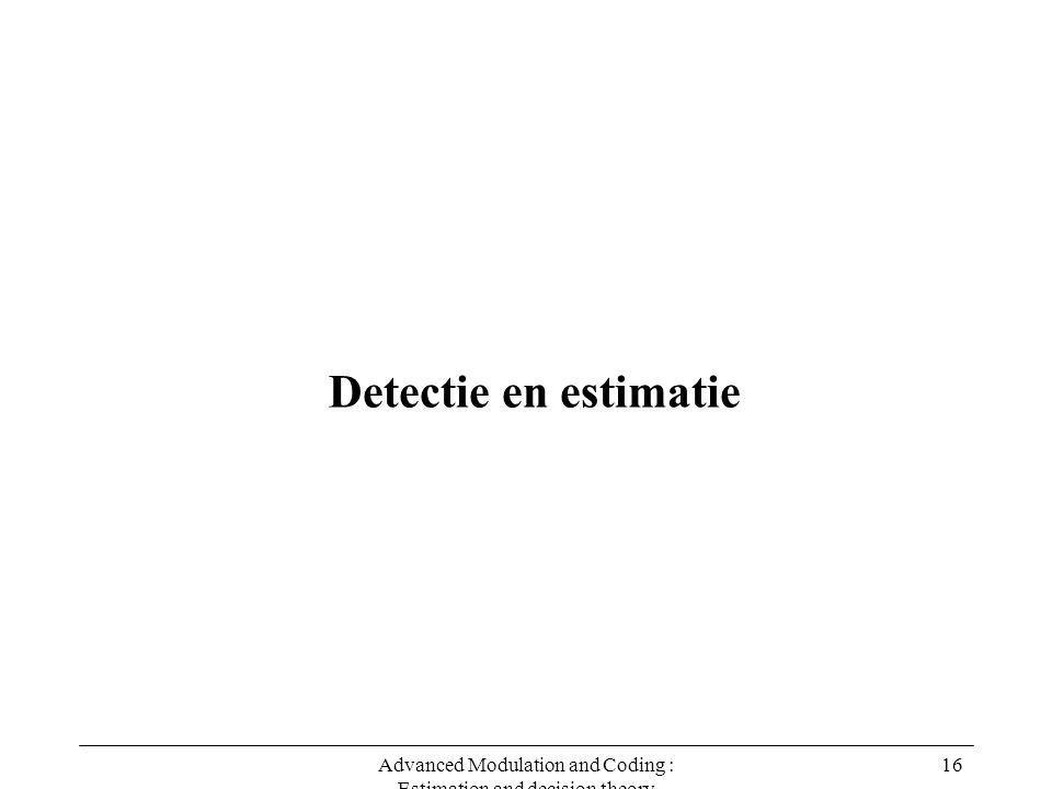 Advanced Modulation and Coding : Estimation and decision theory 16 Detectie en estimatie