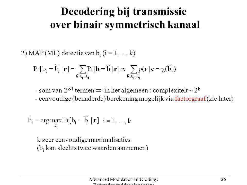 Advanced Modulation and Coding : Estimation and decision theory 36 Decodering bij transmissie over binair symmetrisch kanaal 2) MAP (ML) detectie van