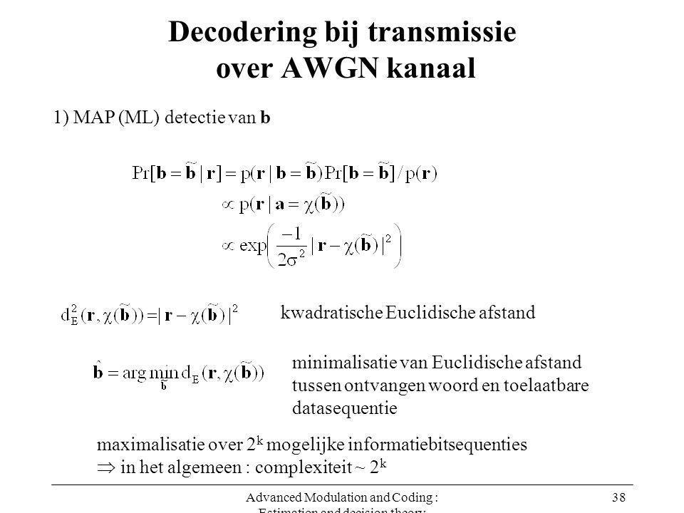 Advanced Modulation and Coding : Estimation and decision theory 38 Decodering bij transmissie over AWGN kanaal 1) MAP (ML) detectie van b kwadratische
