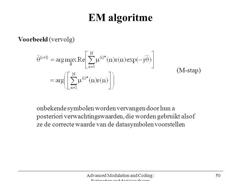 Advanced Modulation and Coding : Estimation and decision theory 50 EM algoritme Voorbeeld (vervolg) (M-stap) onbekende symbolen worden vervangen door