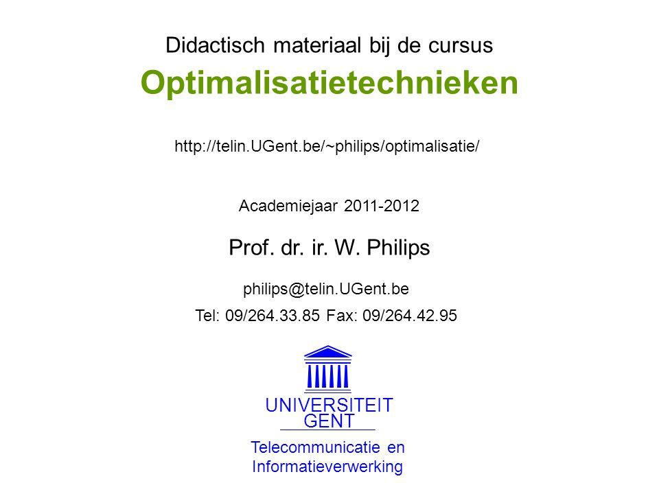 Didactisch materiaal bij de cursus Academiejaar 2011-2012 philips@telin.UGent.be http://telin.UGent.be/~philips/optimalisatie/ Tel: 09/264.33.85 Fax: