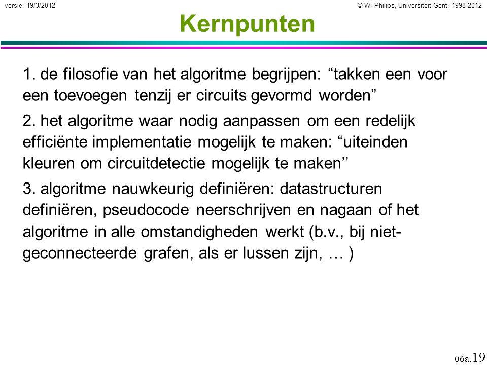 """© W. Philips, Universiteit Gent, 1998-2012 versie: 19/3/2012 06a. 19 Kernpunten 1. de filosofie van het algoritme begrijpen: """"takken een voor een toev"""