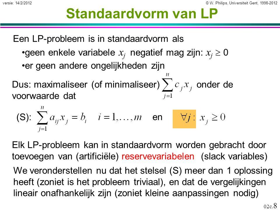 © W. Philips, Universiteit Gent, 1998-2012versie: 14/2/2012 02c. 8 Standaardvorm van LP Een LP-probleem is in standaardvorm als geen enkele variabele