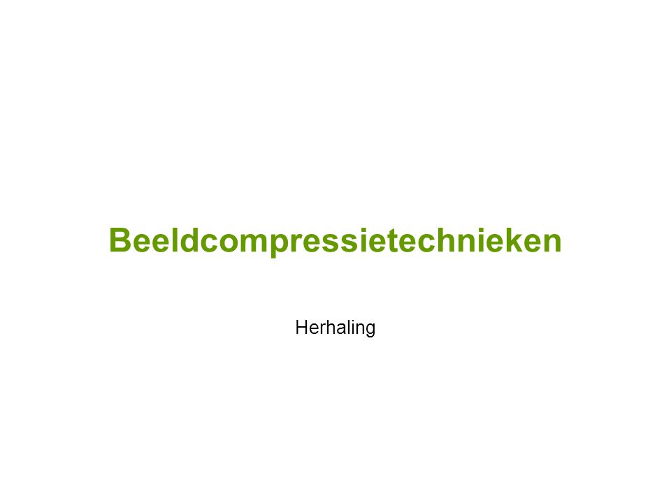 Beeldcompressietechnieken Herhaling