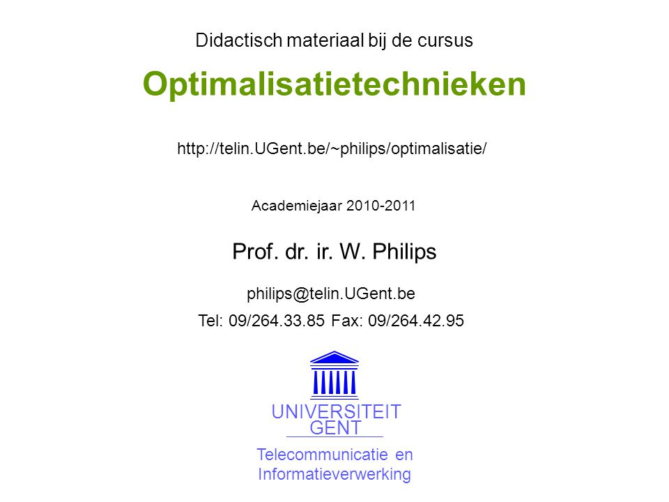 Telecommunicatie en Informatieverwerking UNIVERSITEIT GENT Didactisch materiaal bij de cursus Academiejaar 2010-2011 philips@telin.UGent.be http://tel