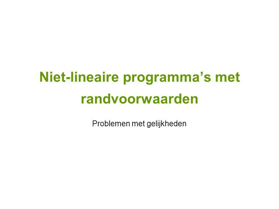 Niet-lineaire programma's met randvoorwaarden Problemen met gelijkheden