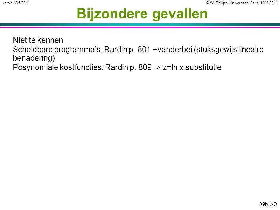 © W. Philips, Universiteit Gent, 1998-2011versie: 2/5/2011 09b. 35 Bijzondere gevallen Niet te kennen Scheidbare programma's: Rardin p. 801 +vanderbei