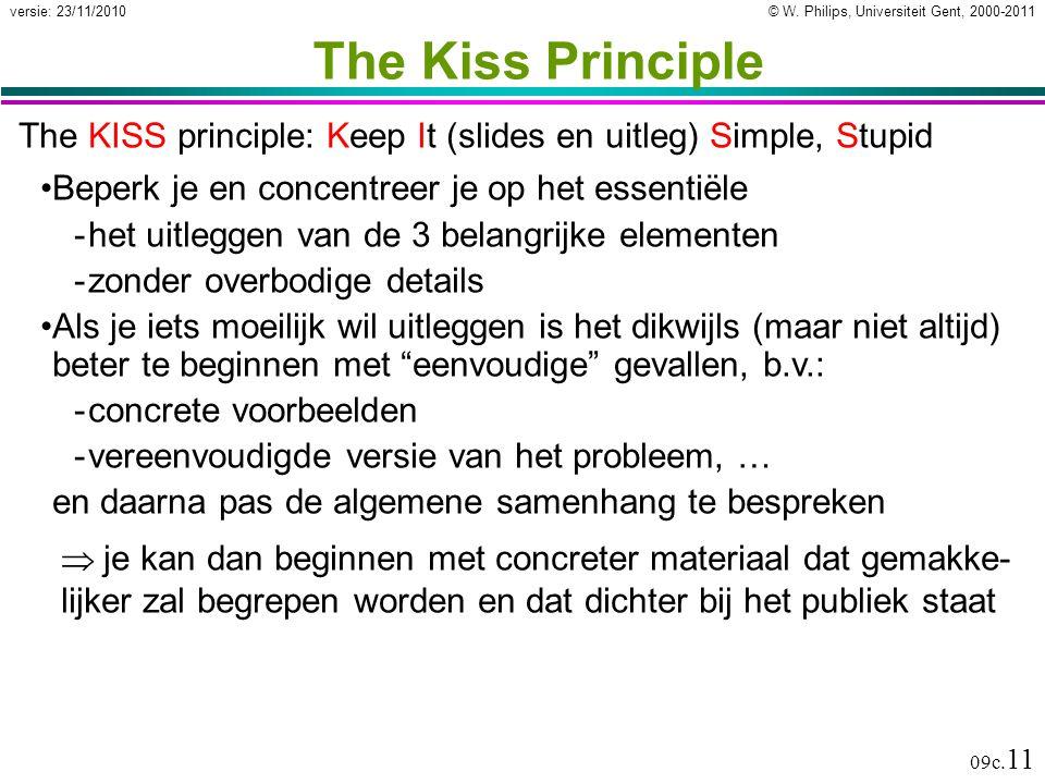 © W. Philips, Universiteit Gent, 2000-2011versie: 23/11/2010 09c. 11 The Kiss Principle The KISS principle: Keep It (slides en uitleg) Simple, Stupid