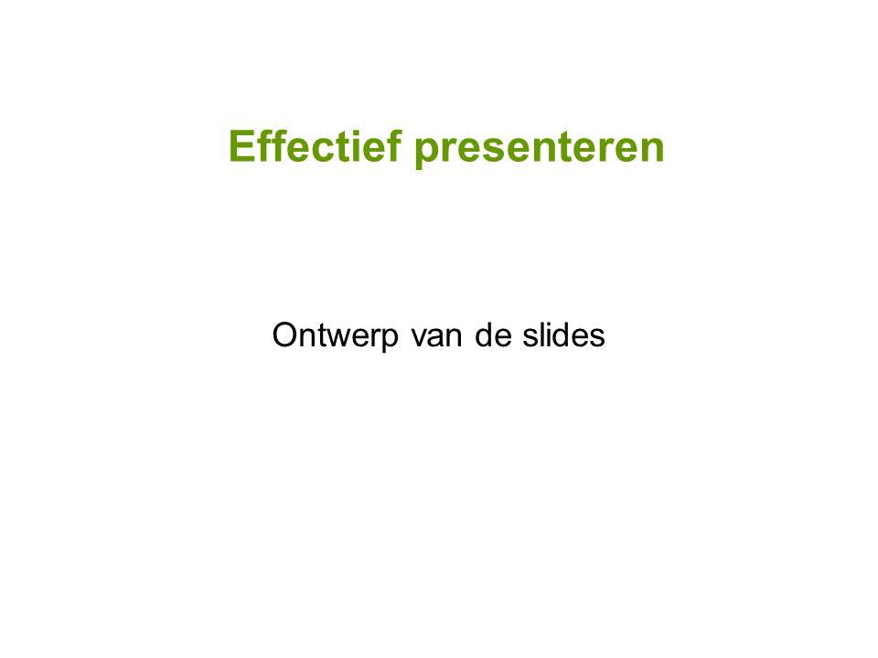 Effectief presenteren Ontwerp van de slides
