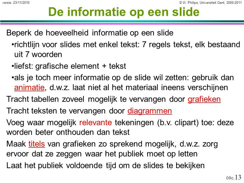 © W. Philips, Universiteit Gent, 2000-2011versie: 23/11/2010 09c. 13 De informatie op een slide Beperk de hoeveelheid informatie op een slide richtlij